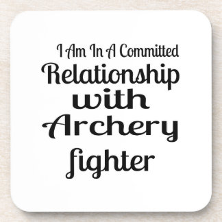 I Am In A Committed Relationship With Archery Figh Coaster