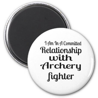 I Am In A Committed Relationship With Archery Figh Magnet