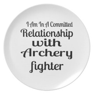 I Am In A Committed Relationship With Archery Figh Plate