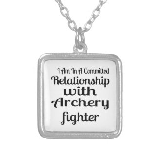 I Am In A Committed Relationship With Archery Figh Silver Plated Necklace