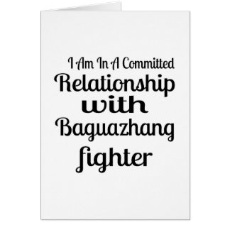 I Am In A Committed Relationship With Baguazhang F Card
