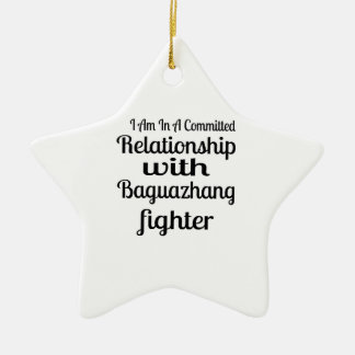 I Am In A Committed Relationship With Baguazhang F Ceramic Ornament