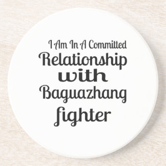 I Am In A Committed Relationship With Baguazhang F Coaster