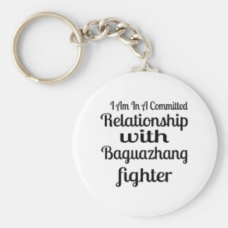 I Am In A Committed Relationship With Baguazhang F Key Ring
