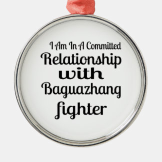 I Am In A Committed Relationship With Baguazhang F Metal Ornament