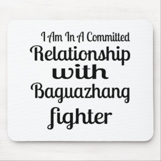 I Am In A Committed Relationship With Baguazhang F Mouse Pad