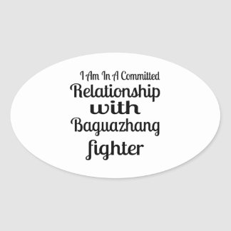 I Am In A Committed Relationship With Baguazhang F Oval Sticker