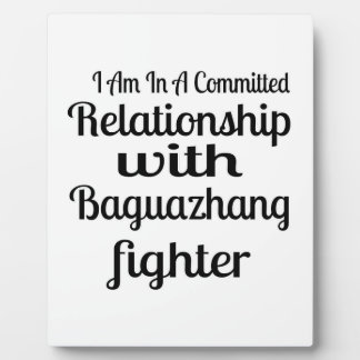I Am In A Committed Relationship With Baguazhang F Plaque