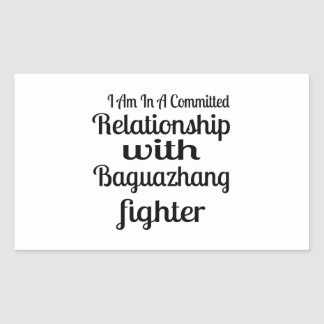 I Am In A Committed Relationship With Baguazhang F Rectangular Sticker