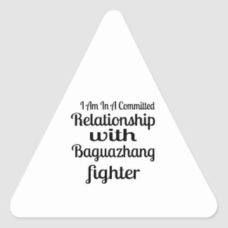I Am In A Committed Relationship With Baguazhang F Triangle Sticker