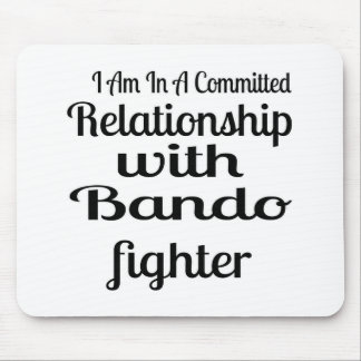 I Am In A Committed Relationship With Bando Fighte Mouse Pad