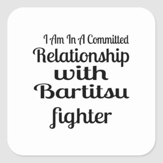 I Am In A Committed Relationship With Bartitsu Fig Square Sticker