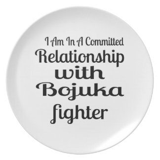 I Am In A Committed Relationship With Bojuka Fight Plate