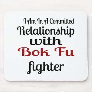 I Am In A Committed Relationship With Bok Fu Fight Mouse Pad