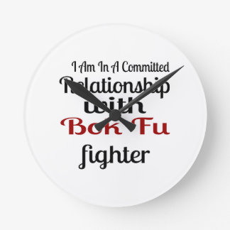 I Am In A Committed Relationship With Bok Fu Fight Round Clock