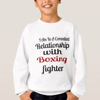 I Am In A Committed Relationship With Boxing Fight Sweatshirt