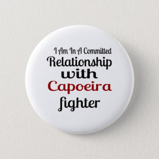 I Am In A Committed Relationship With Capoeira Fig 6 Cm Round Badge
