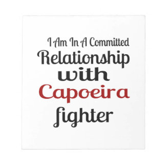 I Am In A Committed Relationship With Capoeira Fig Notepad