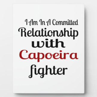 I Am In A Committed Relationship With Capoeira Fig Plaque
