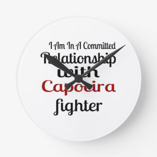 I Am In A Committed Relationship With Capoeira Fig Round Clock