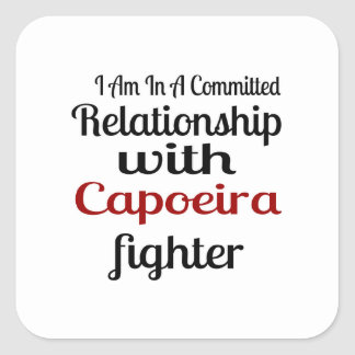 I Am In A Committed Relationship With Capoeira Fig Square Sticker