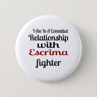 I Am In A Committed Relationship With Escrima Figh 6 Cm Round Badge
