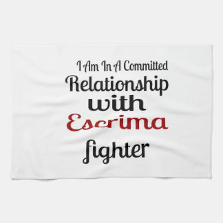 I Am In A Committed Relationship With Escrima Figh Tea Towel