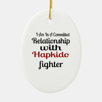 I Am In A Committed Relationship With Hapkido Figh Ceramic Ornament