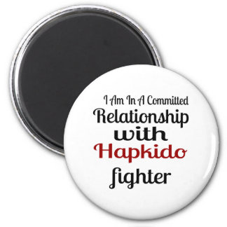 I Am In A Committed Relationship With Hapkido Figh Magnet