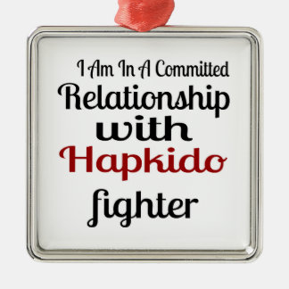 I Am In A Committed Relationship With Hapkido Figh Metal Ornament