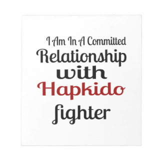 I Am In A Committed Relationship With Hapkido Figh Notepad