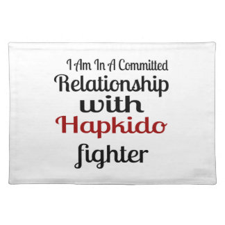 I Am In A Committed Relationship With Hapkido Figh Placemat