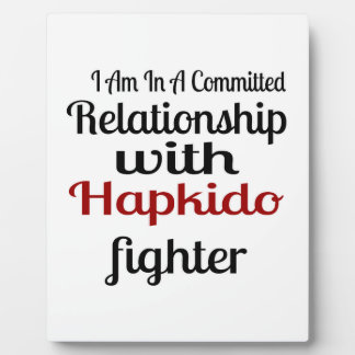 I Am In A Committed Relationship With Hapkido Figh Plaque