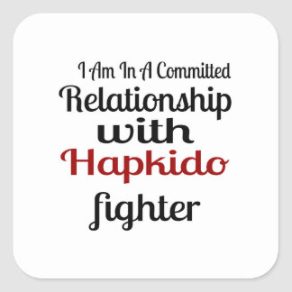 I Am In A Committed Relationship With Hapkido Figh Square Sticker