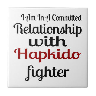 I Am In A Committed Relationship With Hapkido Figh Tile