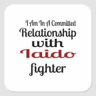I Am In A Committed Relationship With Iaido Fighte Square Sticker