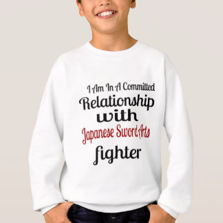 I Am In A Committed Relationship With Japanese Swo Sweatshirt
