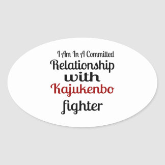 I Am In A Committed Relationship With Kajukenbo Fi Oval Sticker