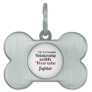 I Am In A Committed Relationship With Karate Fight Pet ID Tag