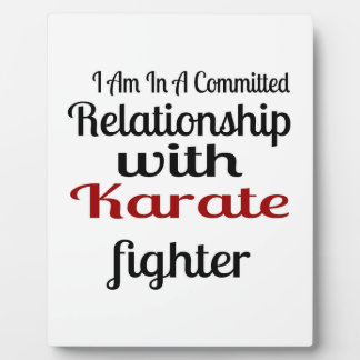I Am In A Committed Relationship With Karate Fight Plaque