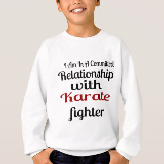 I Am In A Committed Relationship With Karate Fight Sweatshirt