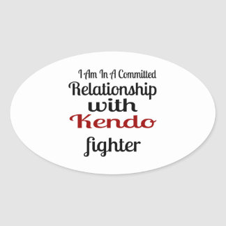 I Am In A Committed Relationship With Kendo Fighte Oval Sticker