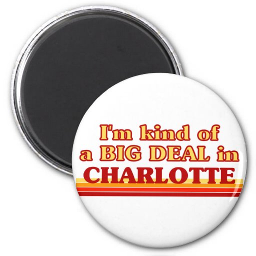 I am kind of a BIG DEAL in Charlotte Magnets