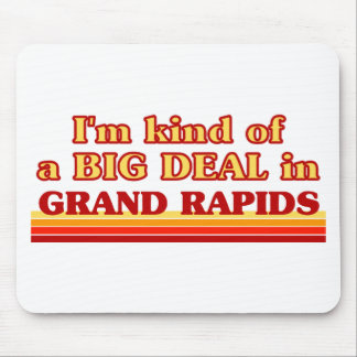 I am kind of a BIG DEAL in Grand Rapids Mouse Pad