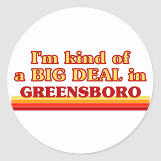 I am kind of a BIG DEAL in Greensboro Classic Round Sticker