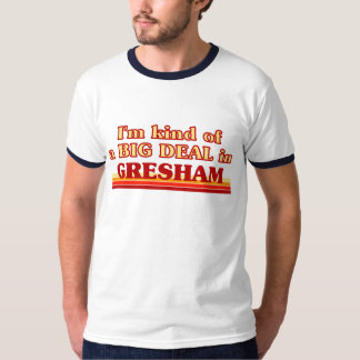 I am kind of a BIG DEAL in Gresham T-Shirt
