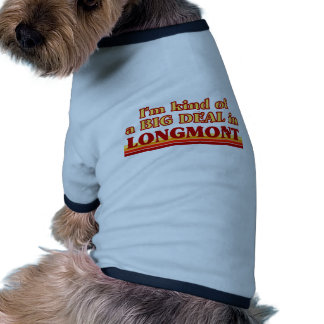 I am kind of a BIG DEAL in Longmont Doggie Tee
