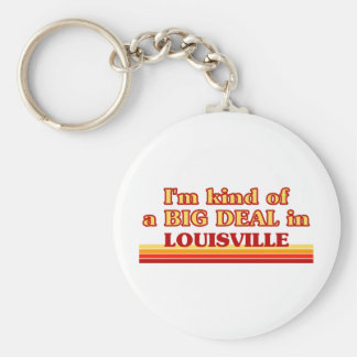 I am kind of a BIG DEAL in Louisville Key Ring