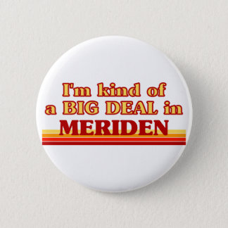 I am kind of a BIG DEAL in Meriden 6 Cm Round Badge