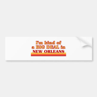 I am kind of a BIG DEAL in New Orleans Bumper Sticker